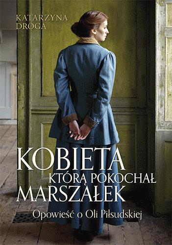 kobieta-ktora-pokochal-marszalek-opowiesc-o-oli-pilsudskiej-b-iext52353848.jpg