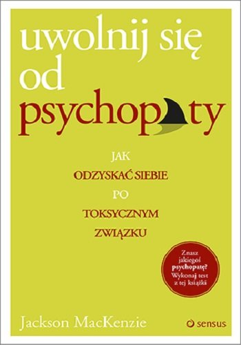 uwolnij-sie-od-psychopaty-jak-odzyskac-siebie-po-toksycznym-zwiazku-b-iext52562388.jpg